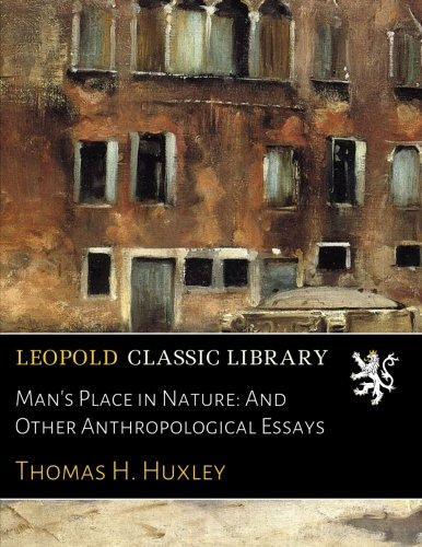 Man's Place in Nature: And Other Anthropological Essays por Thomas H. Huxley