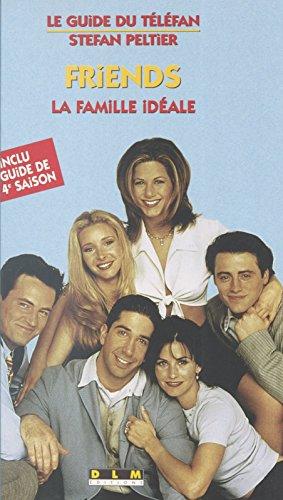 «Friends» : la famille idéale (Le guide du telefan)