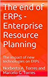 The end of ERPs - Enterprise Resource Planning: The impact of new technologies on ERPs