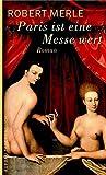 Paris ist eine Messe wert: Roman (Fortune de France, Band 5) - Prof. Dr. Robert Merle