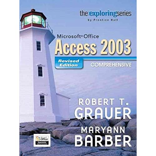 [(Exploring MS Office Access Comprehensive 2003)] [By (author) Robert T Grauer ] published on (August, 2005)