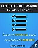 Evaluer le potentiel d'une entreprise en 5 minutes (Les guides du trading) (French Edition)