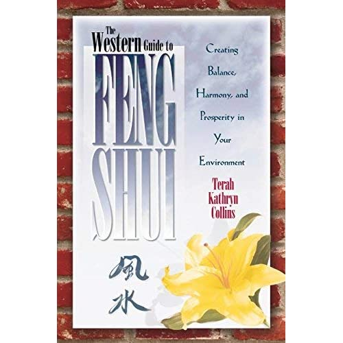 [The Western Guide To Feng Shui: Creating Balance, Harmony, and Prosperity in Your Environmen: Creating Balance, Harmony and Prosperity in Your Environment] [By: Collins, Terah Kathryn] [July, 2004]