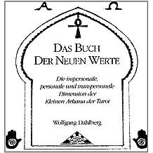 Das Buch der Neuen Werte. Die impersonale, personale und transpersonale Dimension der Kleinen Arkana der Tarot.
