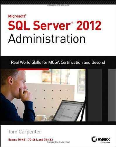 Microsoft SQL Server 2012 Administration: Real-World Skills for MCSA Certification and Beyond (Exams 70-461, 70-462, and 70-463) 1st edition by Carpenter, Tom (2013) Paperback