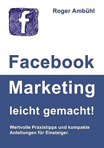 facebook-marketing-leicht-gemacht-wertvolle-praxistipps-und-kompakte-anleitungen-fur-einsteiger