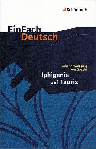 Schöningh Verlag im Westermann Schulbuch EinFach Deutsch Textausgaben: Johann Wolfgang von Goethe: Iphigenie auf Tauris: Ein Schauspiel. Gymnasiale Oberstufe