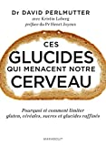 CES GLUCIDES QUI MENACENT NOTRE CERVEAU by DAVID PERLMUTTER