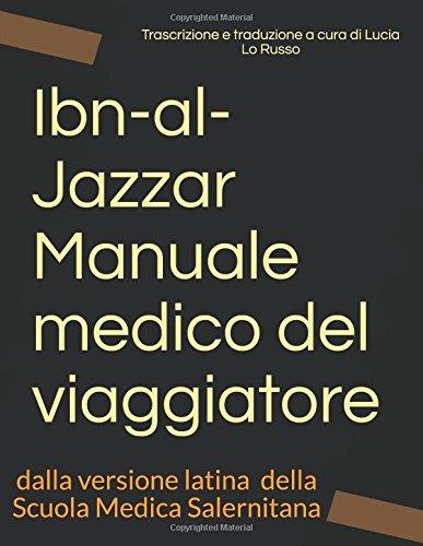 Ibn-al-Jazzar - Manuale medico del viaggiatore: tradotto dalla versione latina della Scuola Medica Salernitana