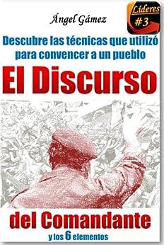 Ana Colmenares - El Discurso del Comandante: y los 6 Elementos (DESCUBRE LAS TÉCNICAS QUE UTILIZÓ PARA CONVENCER A UN PUEBLO)