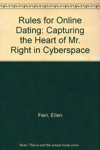 Rules for Online Dating: Capturing the Heart of Mr. Right in Cyberspace