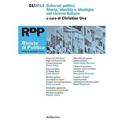 Rivista Di Politica 1/2014: Schermi Politici. Storia, Identità E Ideologia Nel Cinema Italiano (Le Riviste)