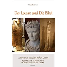Der Louvre und die Bibel: Ägyptische Altertümer - Griechische Altertümer