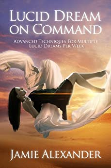 Lucid Dream On Command - Advanced Techniques For Multiple Lucid Dreams Per Week by Jamie Alexander (English Edition) von [Alexander, Jamie]