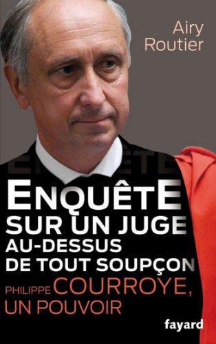 Enqute sur un juge au-dessus de tout soupon. Philippe Courroye, un pouvoir (Essais)
