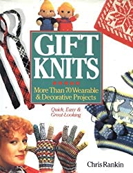 Gift Knits: More Than 70 Wearable and Decorative Projects