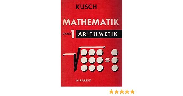Mathematik Band 1 Arithmetik Algebra Reihenlehre Nomographie Amazon De Kusch Lothar Bucher