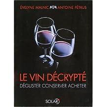 Le vin décrypté : Déguster, conserver, acheter