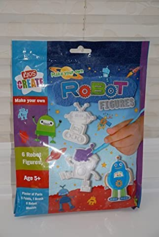 Kids Create Make Your Own Robot Figures : - Plaster of Paris, 5 x Paints, 1 x Paint Brush and 6 x Robot Moulds by Kids