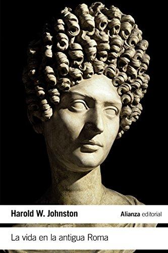 La vida en la antigua Roma (El Libro De Bolsillo - Historia) por Harold Whetstone Johnston
