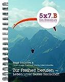 5x7.B Zur Freiheit berufen - Leben unter Gottes Herrschaft: 5x7 Ein Basiskurs. Fünf Wochen mal sieben Tage (GGE-Basiskurs)