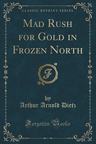 Mad Rush for Gold in Frozen North (Classic Reprint)