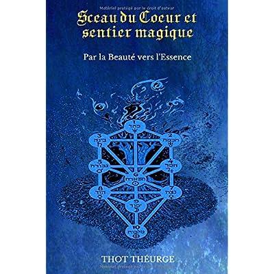 Sceau du Coeur et Sentier magique: Par la Beauté vers l'Essence