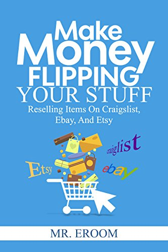 make-money-flipping-your-stuff-reselling-items-on-craigslist-ebay-and-etsy-english-edition
