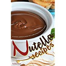 Nutella Recipes: A fantastic cookbook packed with a wide variety of Nutella recipes!