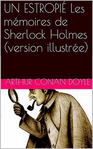 UN ESTROPIÉ Les mémoires de Sherlock Holmes (version illustrée)