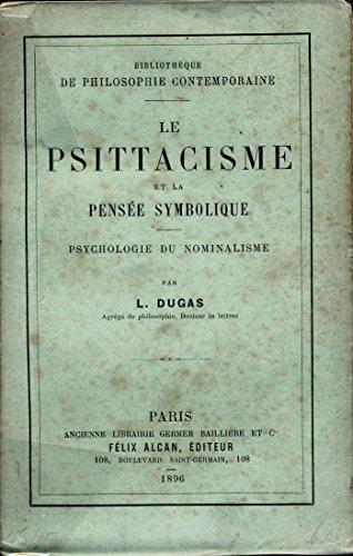 Le psittacisme et la pensée symbolique : Psychologie du nominalisme - Edition originale