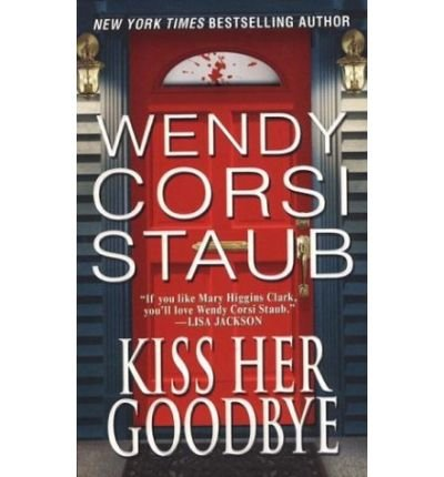 [(Kiss Her Goodbye)] [by: Wendy Corsi Staub]