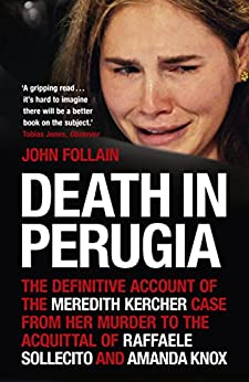 Death in Perugia: The Definitive Account of the Meredith Kercher case from her murder to the acquittal of Raffaele Sollecito and Amanda Knox by [Follain, John]
