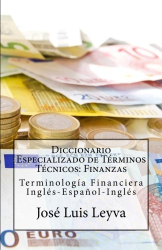 Diccionario Especializado de Términos Técnicos: Finanzas: Terminología Financiera Inglés-Español-Inglés