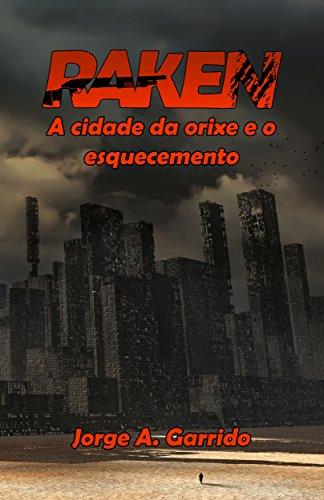 Raken, a cidade da orixe e o esquecemento (Galician Edition) por Jorge A. Garrido