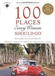 100 Places Every Woman Should Go (Travelers' Tales) (Travelers' Tales Guides)
