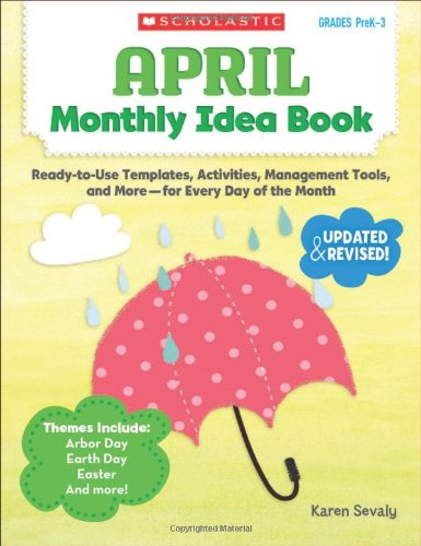 April Monthly Idea Book: Ready-To-Use Templates, Activities, Management Tools, and More - For Every Day of the Month -