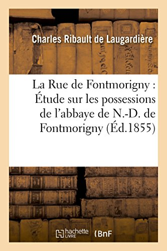 La Rue de Fontmorigny : Étude sur les possessions de l'abbaye de N.-D. de Fontmorigny: dans la ville de Bourges