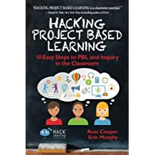 Hacking Project Based Learning: 10 Easy Steps to PBL and Inquiry in the Classroom (Hack Learning Series)