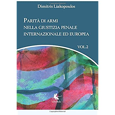 Parità Di Armi Nella Giustizia Penale Internazionale Ed Europea: Volume 2