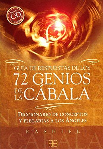 Guía de respuestas de los 72 genios de la cábala : diccionario de conceptos y plegarias a los ángeles por Kashiel