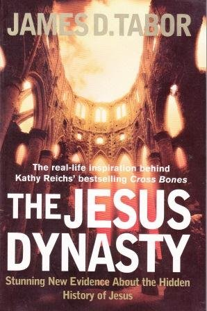 The Jesus Dynasty: Stunning New Evidence About the Hidden History of Jesus  by  James D. Tabor