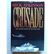 Crusade - The Untold Story of The Gulf War by RICK ATKINSON (1994-05-03)
