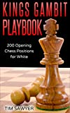 Kings Gambit Playbook: 200 Opening Chess Positions for White (Chess Opening Playbook Book 5)