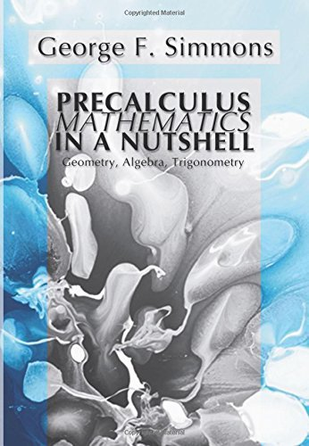 Precalculus Mathematics in a Nutshell: Geometry, Algebra, Trigonometry by Simmons, George F. (January 14, 2003) Paperback