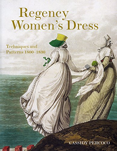 Regency Women's Dress: Historical Dressmaking and Patterns 1800-1830 por Cassidy Percoco