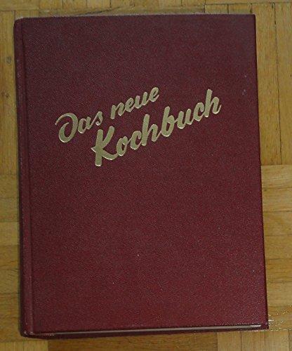 Das Neue Kochbuch für jede Küche. Über 3000 Rezepte und pracktische Winke. 104 farbige Tafeln und über 150 einfarbige Tafeln mit der Darstellung verschiedener Platten.