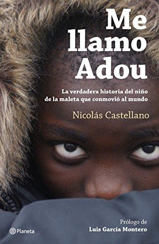 Me llamo Adou. La verdadera historia del niño de la maleta que conmovió al mundo (No Ficción)