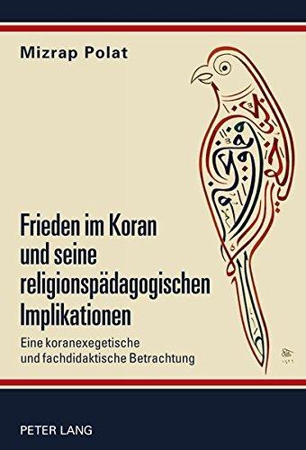 Frieden im Koran und seine religionspädagogischen Implikationen: Eine koranexegetische und fachdidaktische Betrachtung