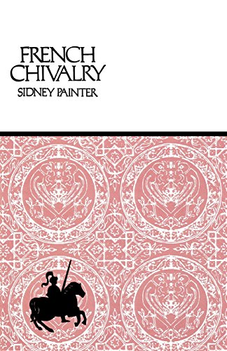 French Chivalry: Chivalric Ideas and Practices in Mediaeval France: Chivalric Ideas and Practices in Medieval France